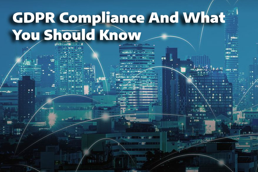 GDPR Compliance And What You Should Know