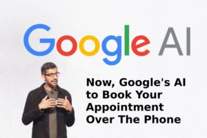 Now, Google's AI to Book Your Appointment Over The Phone