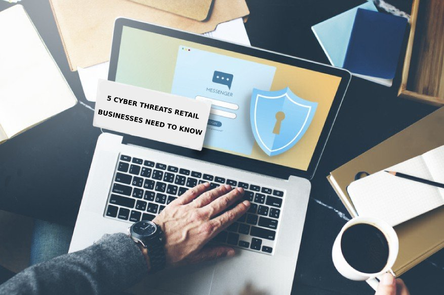 Cyber Threats Retail Businesses Need to Know