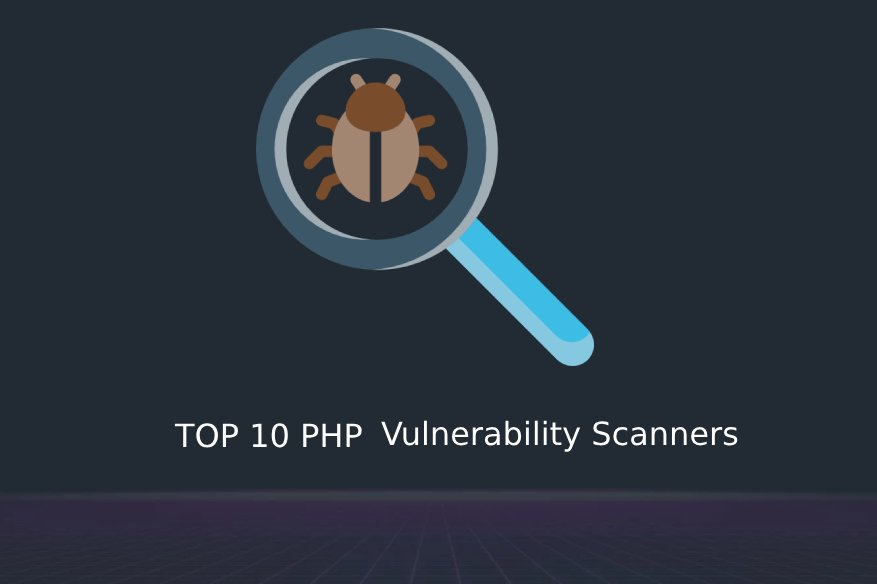 TOP 10 PHP Vulnerability Scanners
