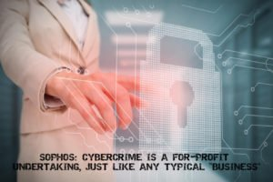 Sophos Cybercrime is a For Profit Undertaking Just Like Any Typical Business