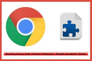 Hacking Group Uses Chrome Extension, Targets Academic Sector