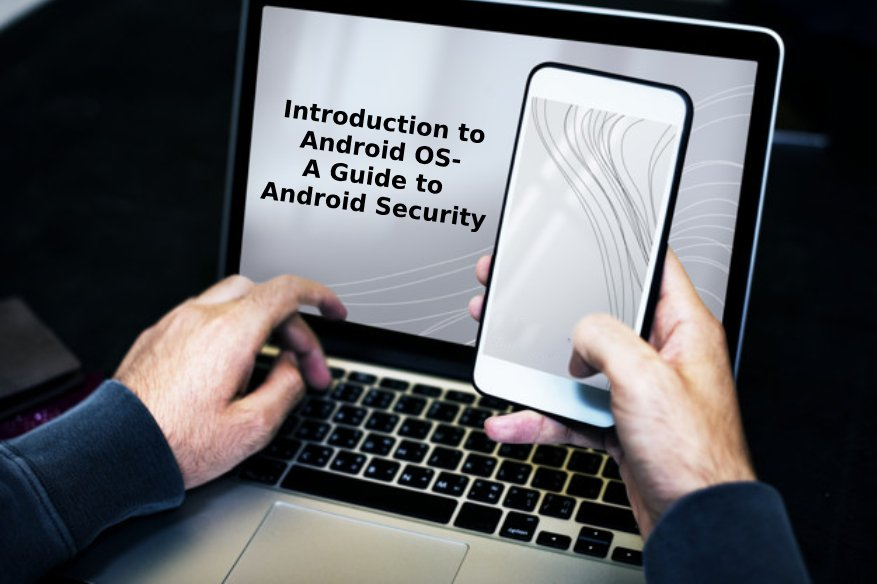 Introduction to Android OS- A Guide to Android Security