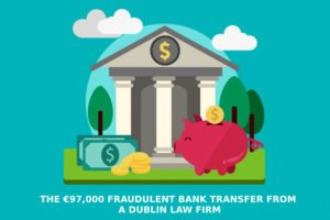 The €97,000 Fraudulent Bank Transfer From A Dublin Law Firm