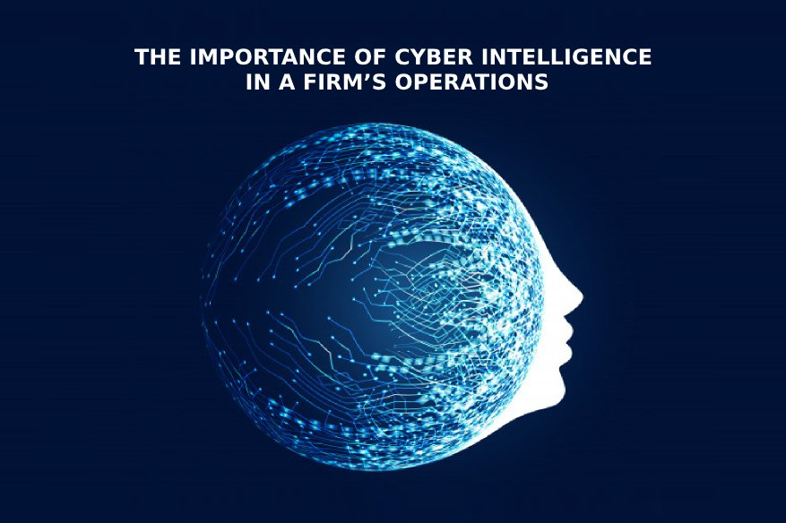 The Importance Of Cyber Intelligence In A Firm's Operations