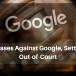 3 Cases Against Google, Settled Out-of-Court