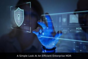 A Simple Look At An Efficient Enterprise MDR