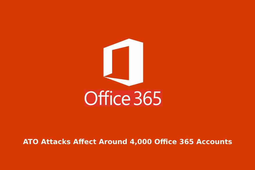 ATO Attacks Affect Around 4,000 Office 365 Accounts