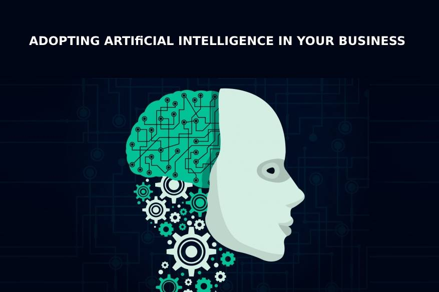 Adopting Artificial Intelligence in Your Business