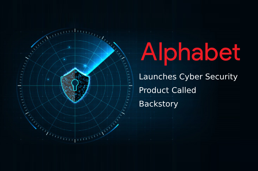 Alphabet Launches Cyber Security Product Called Backstory