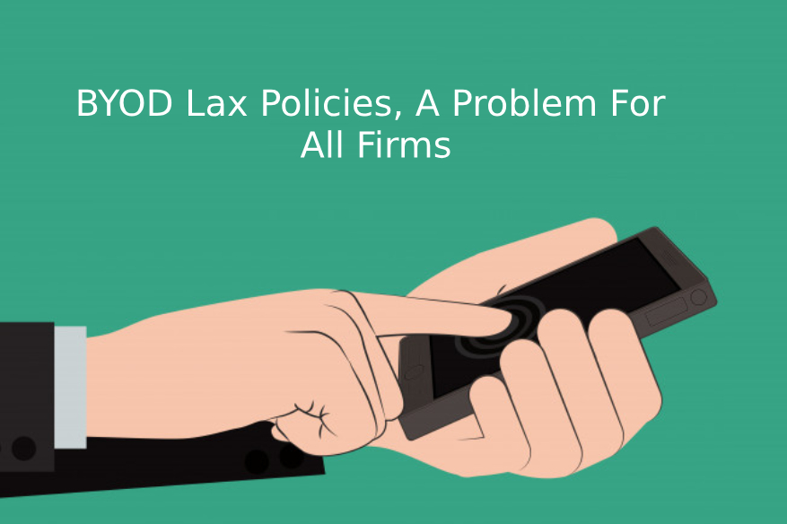 BYOD Lax Policies, A Problem For All Firms