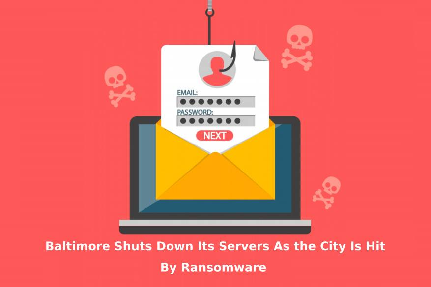 Baltimore Shuts Down Its Servers As the City Is Hit By Ransomware