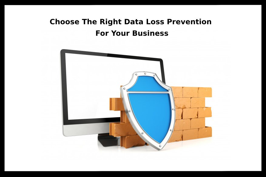 Choose The Right Data Loss Prevention For Your Business