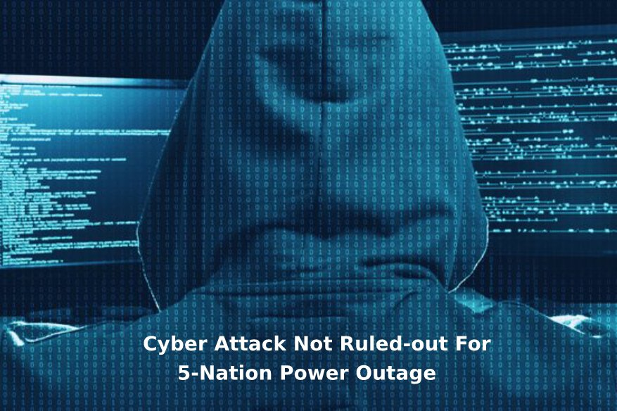 Cyber Attack Not Ruled-out For 5-Nation Power Outage