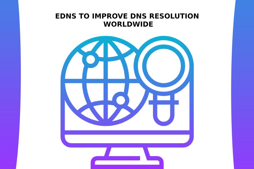 EDNS To Improve DNS Resolution Worldwide