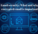 Email security_ What and why encrypted email is important