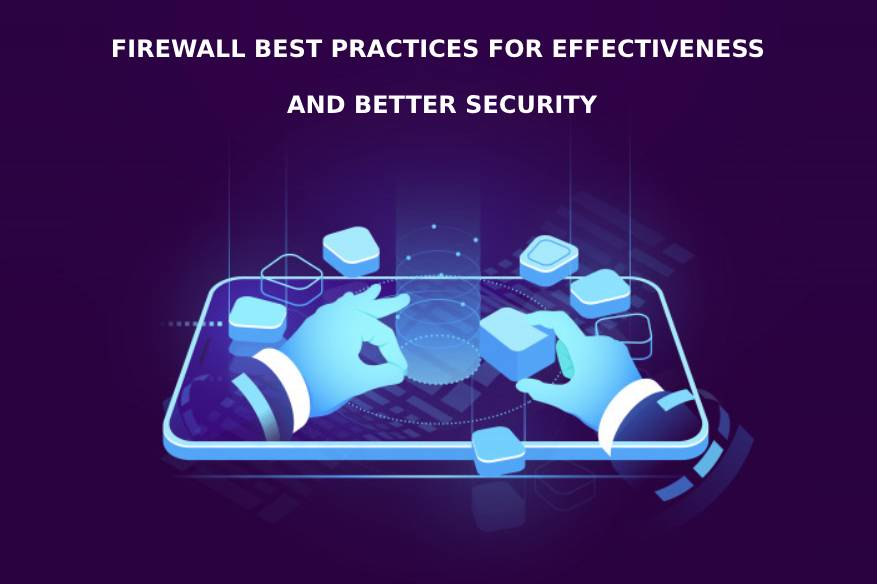 Firewall Best Practices For Effectiveness And Better Security
