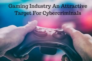Gaming Industry An Attractive Target For Cybercriminals