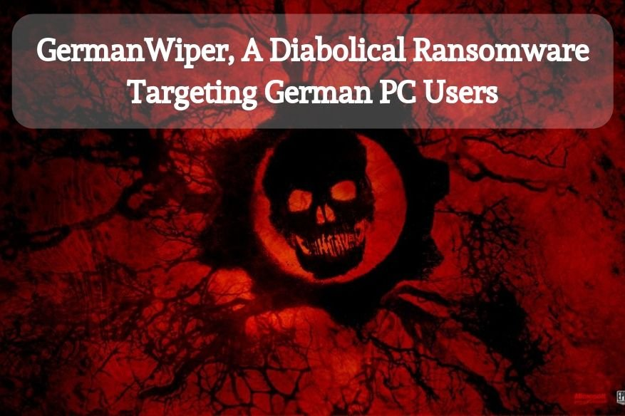 GermanWiper, A Diabolical Ransomware Targeting German PC Users
