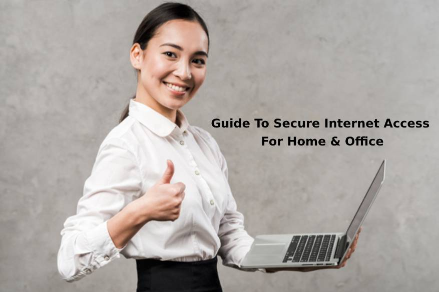 Guide To Secure Internet Access For Home & Office