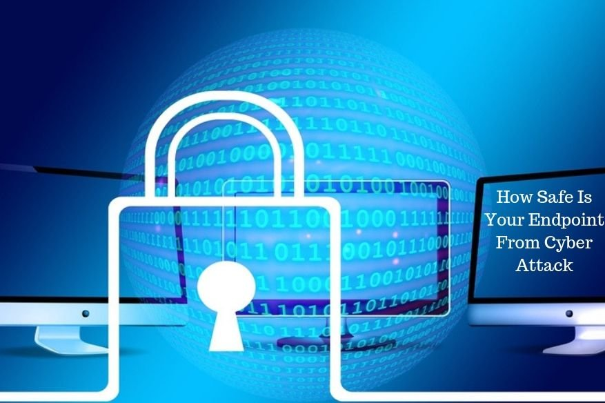 How Safe Is Your Endpoint From Cyber Attack