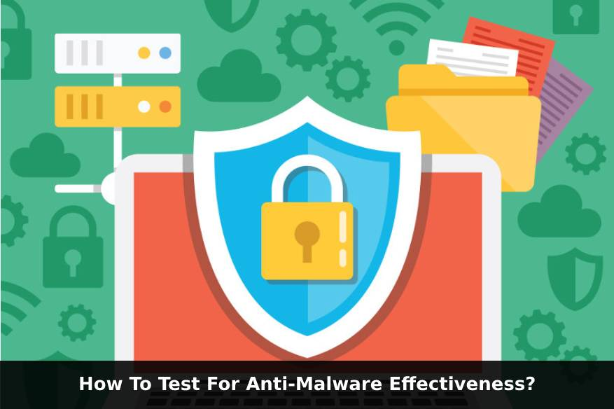 How To Test For Anti-Malware Effectiveness