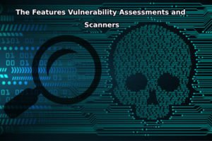 Important Features of Vulnerability Scanners