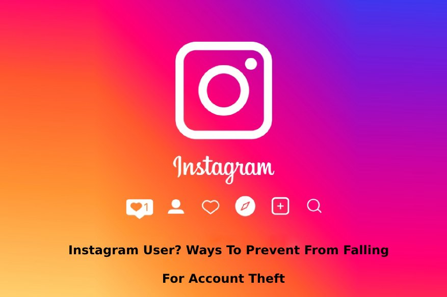 Instagram User Ways To Prevent From Falling For Account Theft