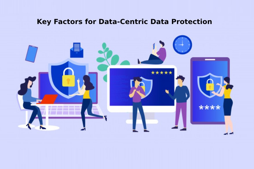 Key Factors for Data - Centric Data Protection