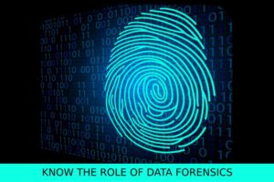 Know the Role of Data Forensics