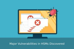 Major Vulnerabilities in HSMs Discovered