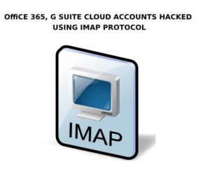 Office 365, G Suite Cloud Accounts Hacked Using IMAP Protocol