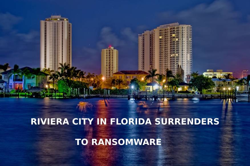 Riviera City In Florida Surrenders To Ransomware