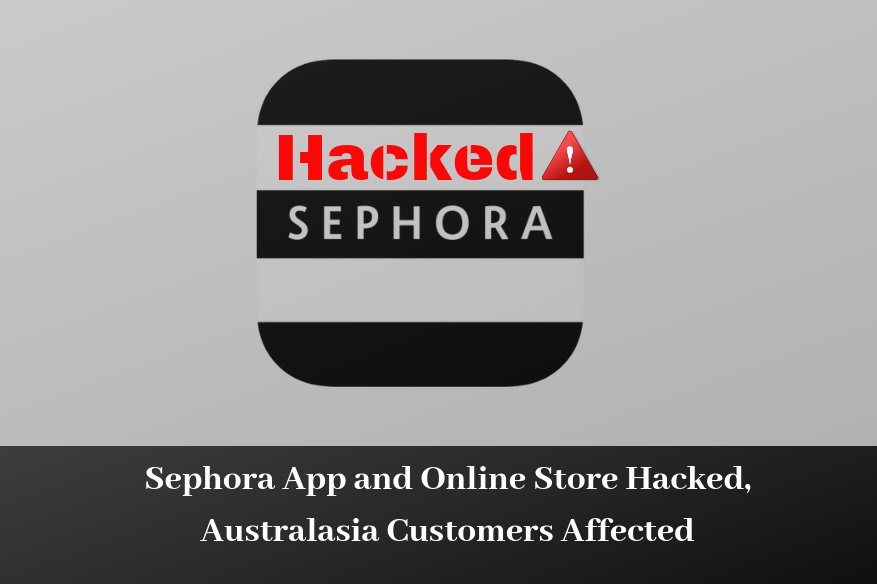 Sephora App and Online Store Hacked, Australasia Customers Affected