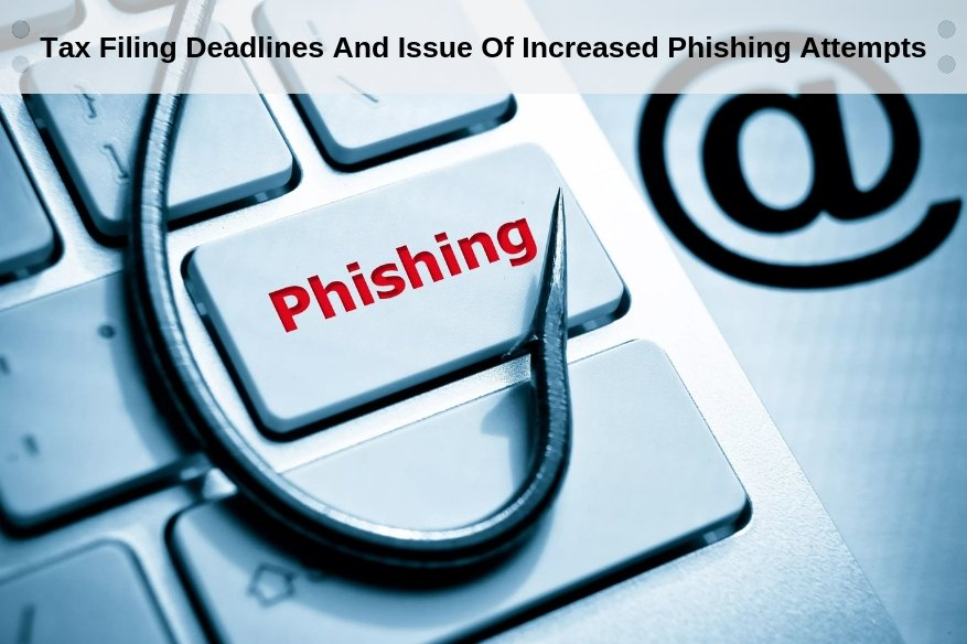 Tax Filing Deadlines And Issue Of Increased Phishing Attempts