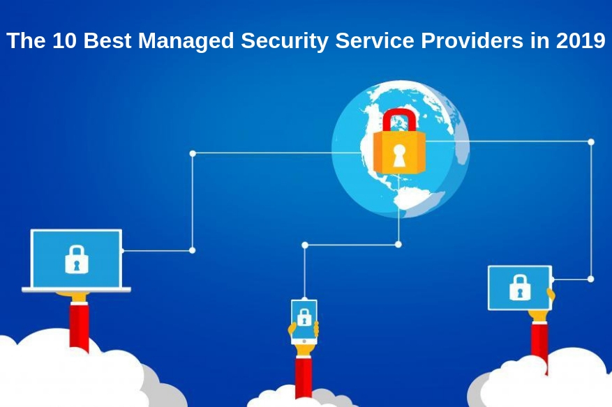 The 10 Best Managed Security Service Providers in 2019
