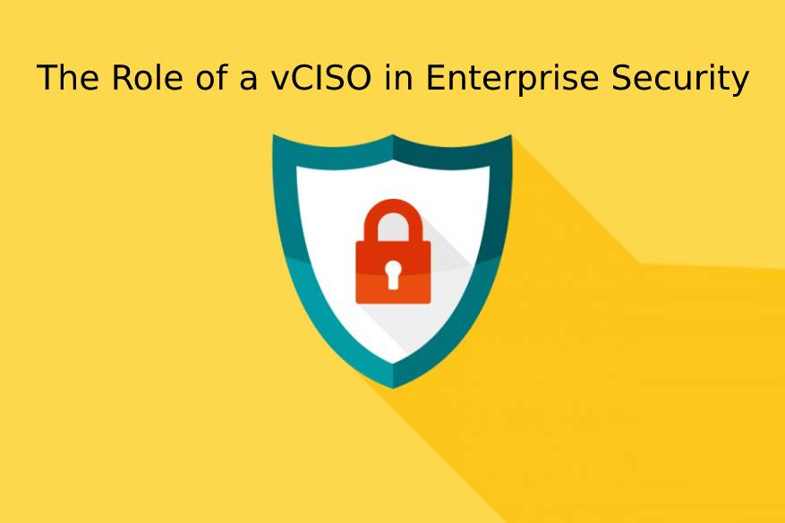 The Role of a vCISO in Enterprise Security