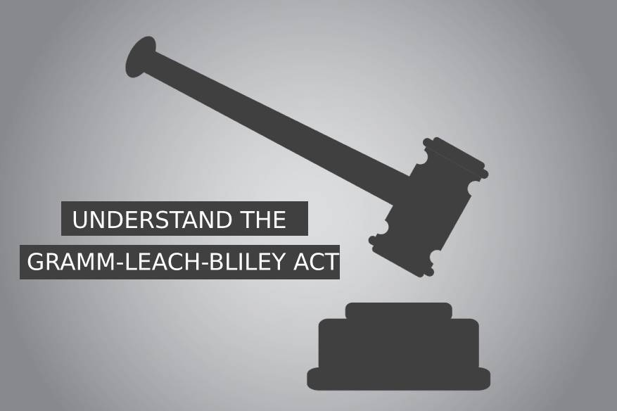 Understand the Gramm-Leach-Bliley Act
