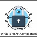 What Is FISMA Compliance
