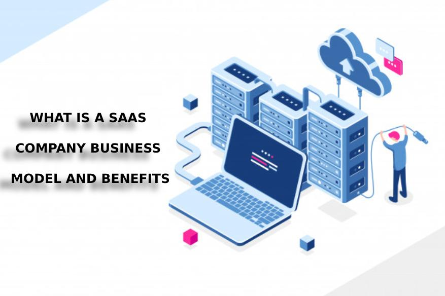 What Is a SaaS Company Business Model and Benefits