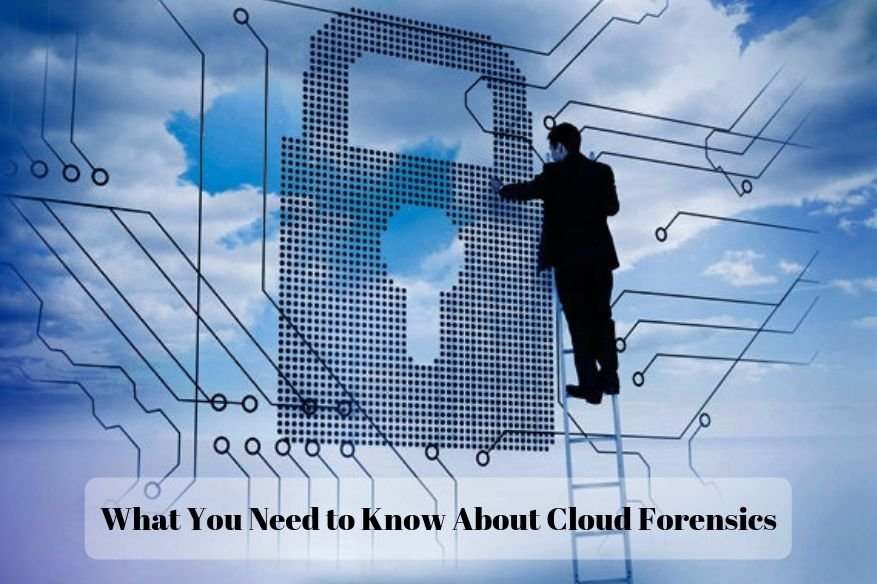 What You Need to Know About Cloud Forensics