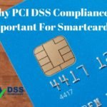 Why PCI DSS Compliance Is Important For Smartcards