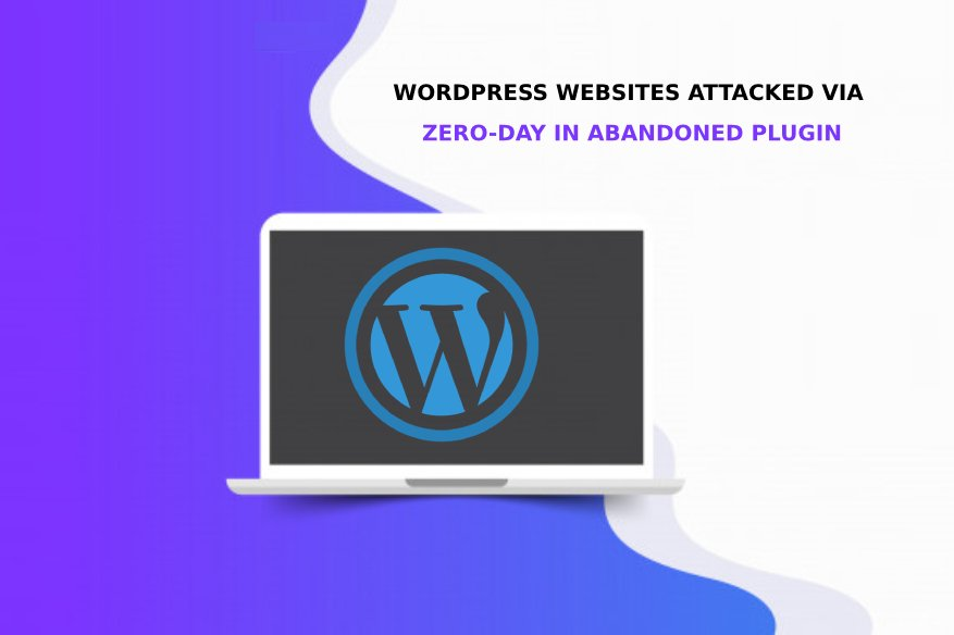 WordPress Websites Attacked via Zero-Day in Abandoned Plugin